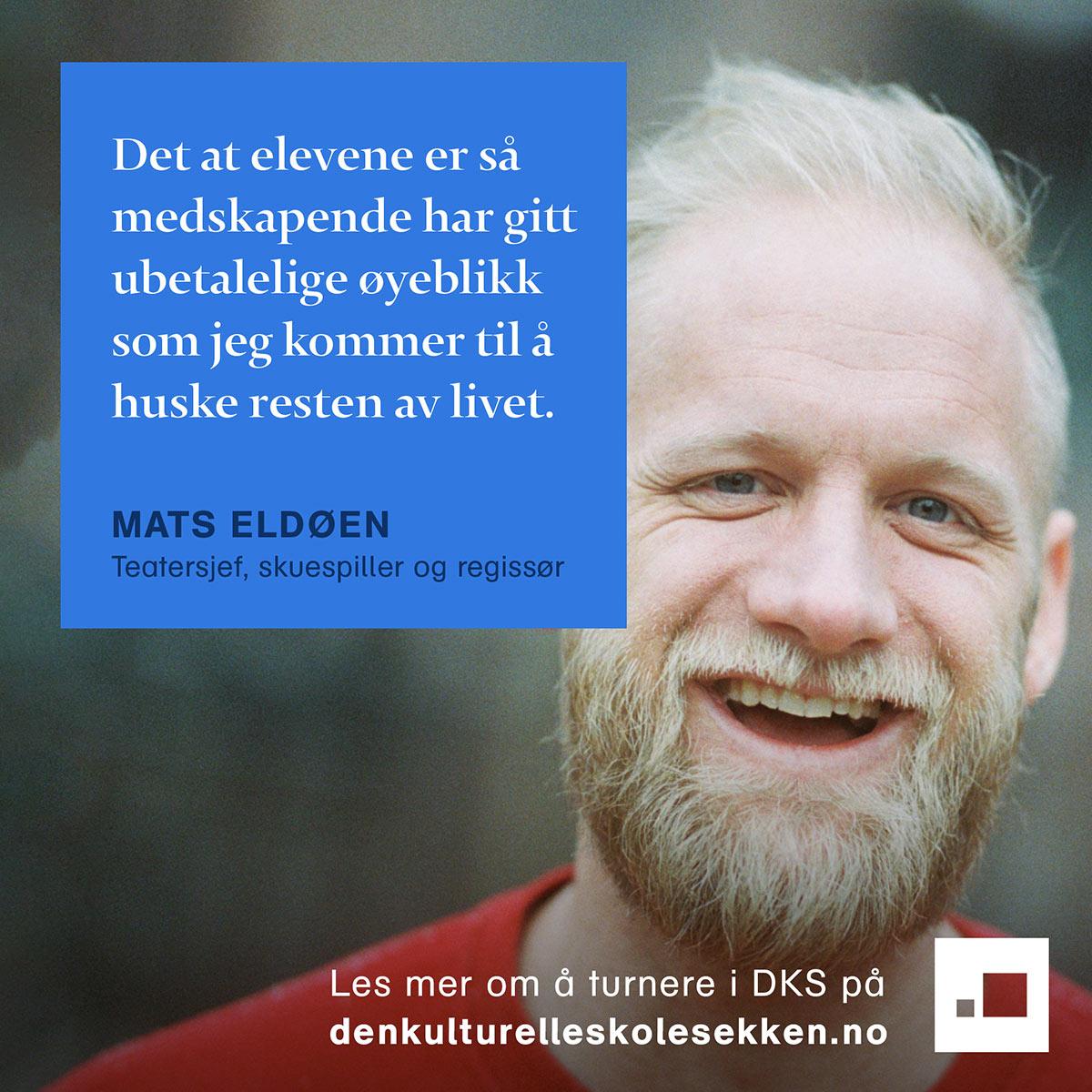 Sitat: Det at elevene er så medskapende har gitt ubetalelige øyeblikk som jeg kommer til å huske resten av livet. - Mats Eldøen